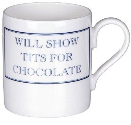 Will Show Tits For Chocolate Blue fine bone china mug from Stubbs Mugs